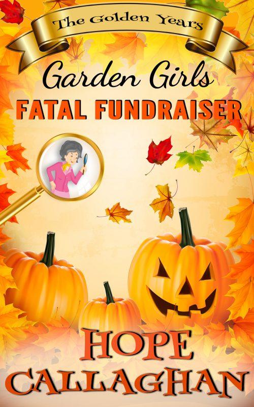 Fatal Fundraiser: A Garden Girls Cozy Mystery Book
